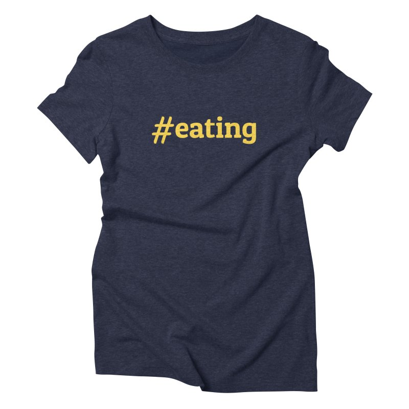 #EATING (modern) Women's Triblend T-shirt by Plant a Seed