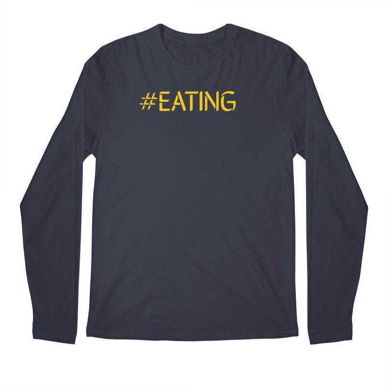 #EATING standard Men's Longsleeve T-Shirt by Plant a Seed