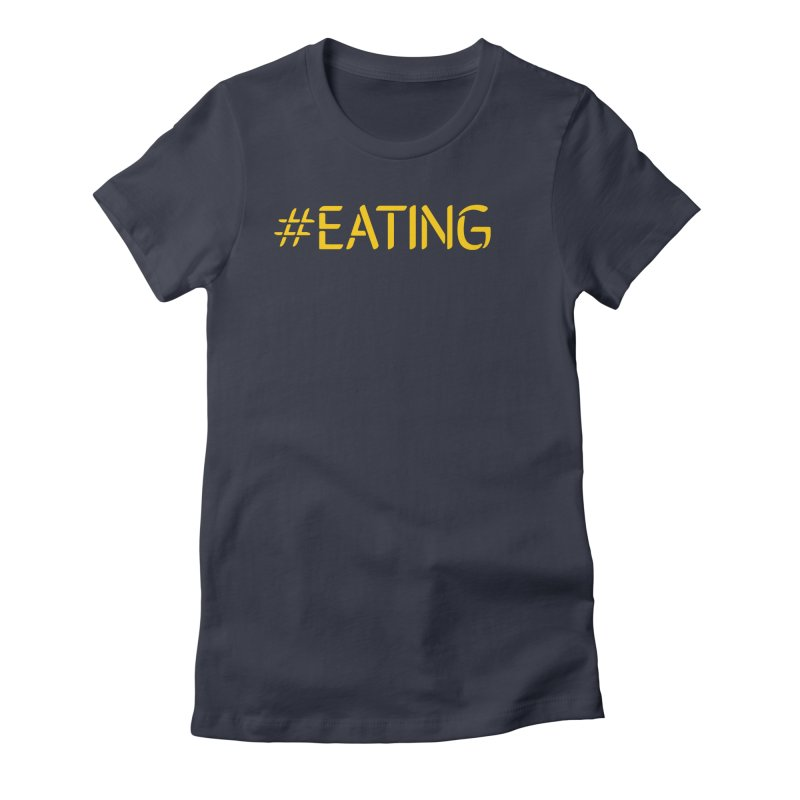 #EATING standard Women's Fitted T-Shirt by Plant a Seed