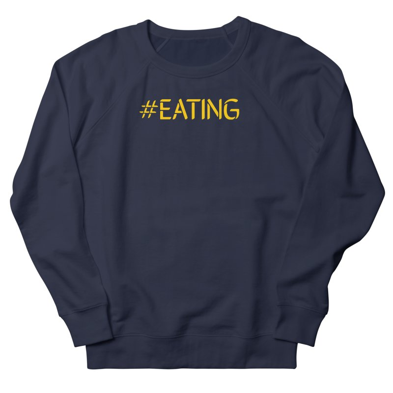 #EATING standard Men's French Terry Sweatshirt by Plant a Seed