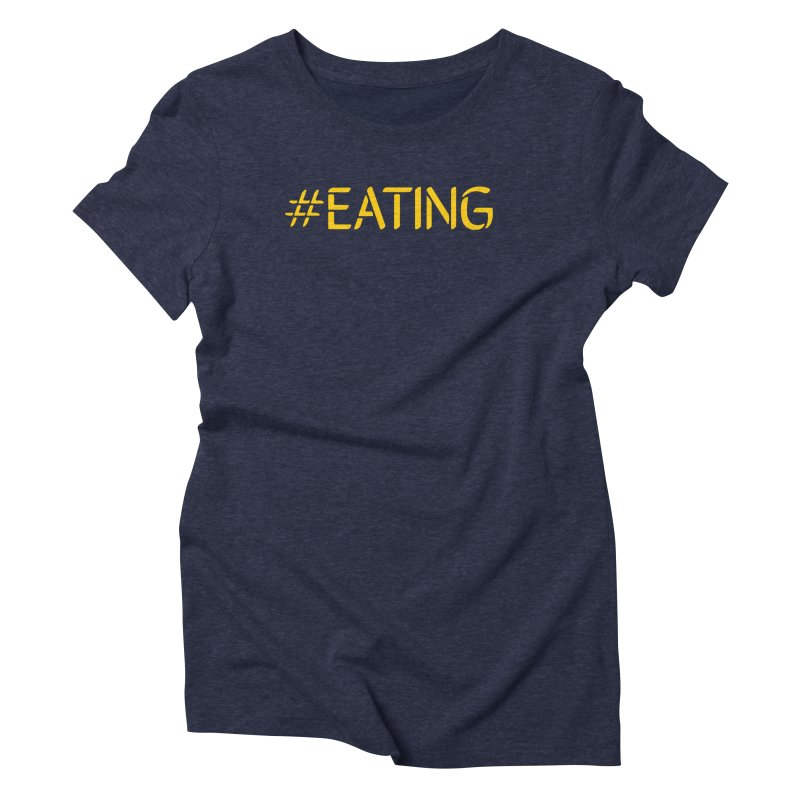 #EATING standard Women's Triblend T-Shirt by Plant a Seed