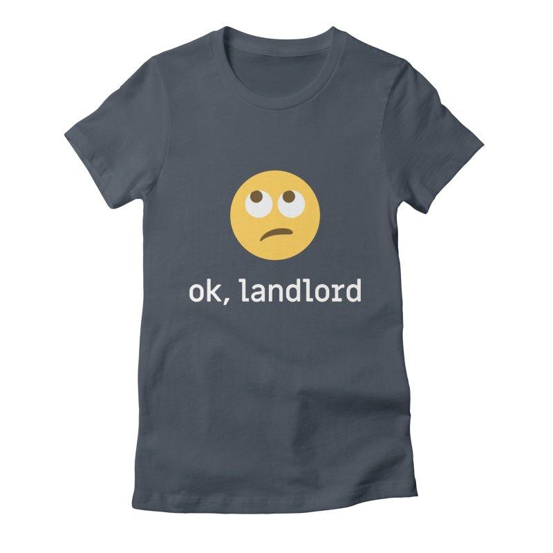 ok, landlord Women's T-Shirt by Techdirt Gear