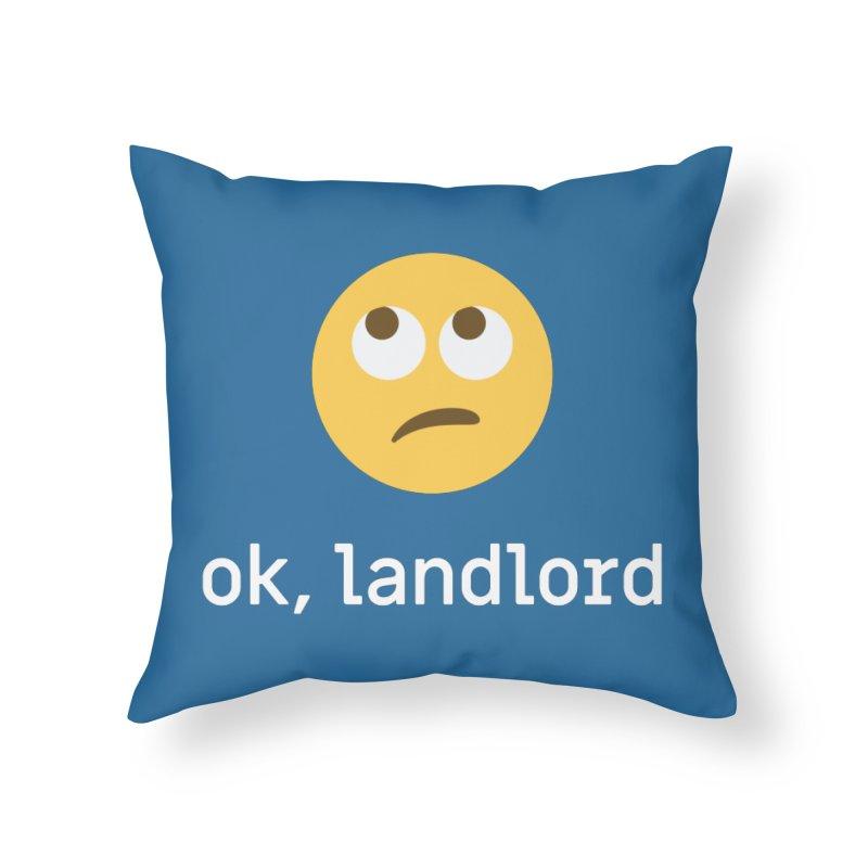 ok, landlord Home Throw Pillow by Techdirt Gear