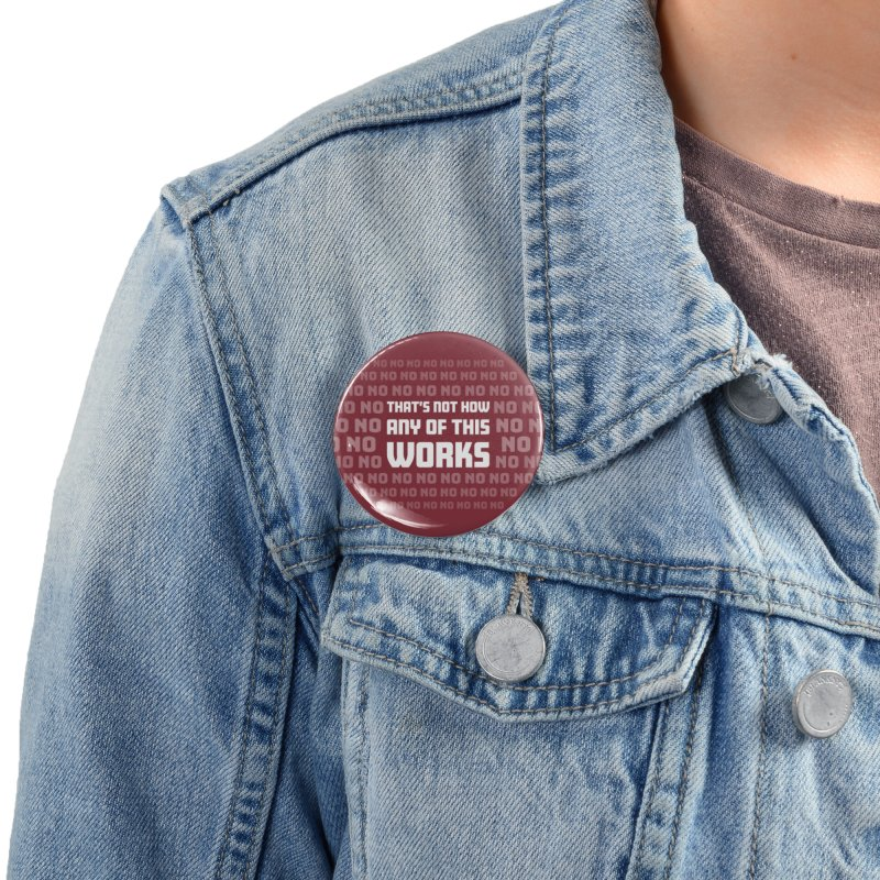 Not How This Works Accessories Button by Techdirt Gear