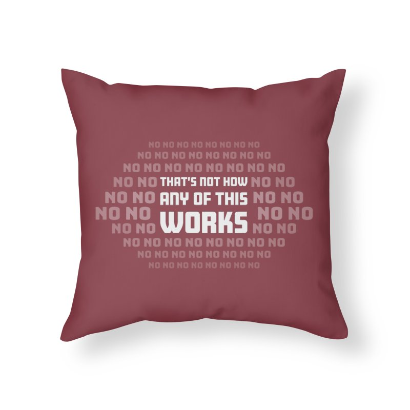Not How This Works Home Throw Pillow by Techdirt Gear