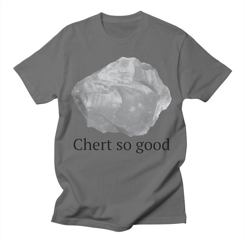 Chert so good Men's T-Shirt by Tectonic City