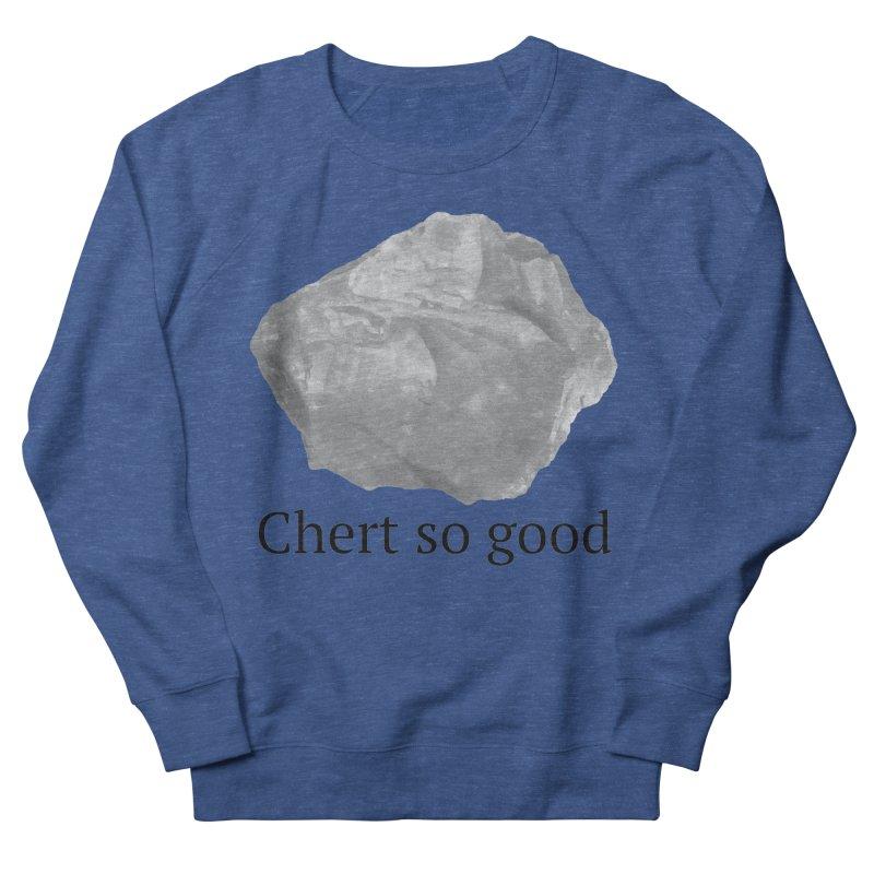 Chert so good Men's Sweatshirt by Tectonic City