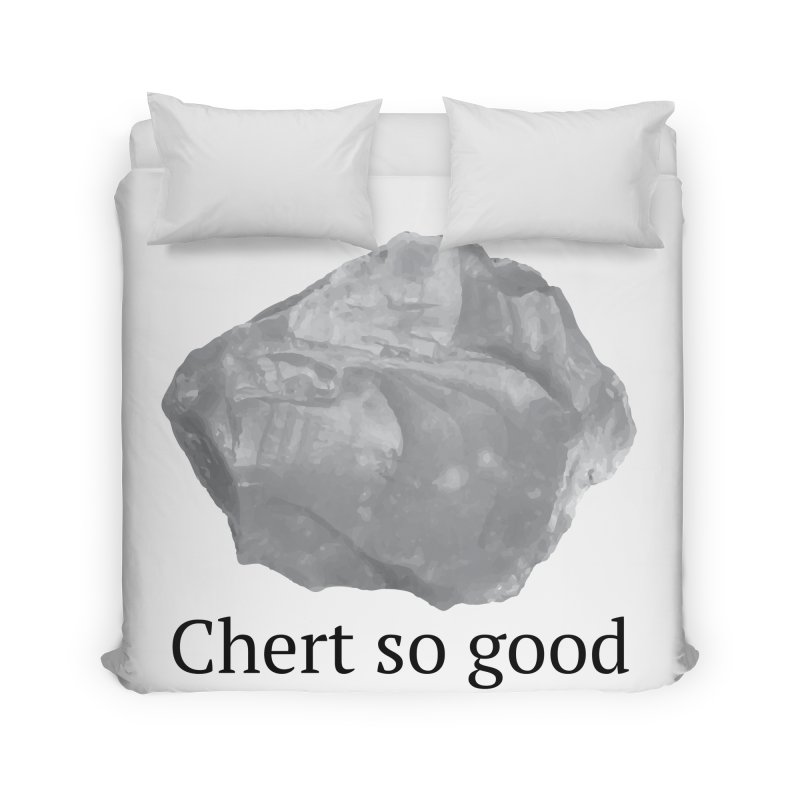 Chert so good Home Duvet by Tectonic City