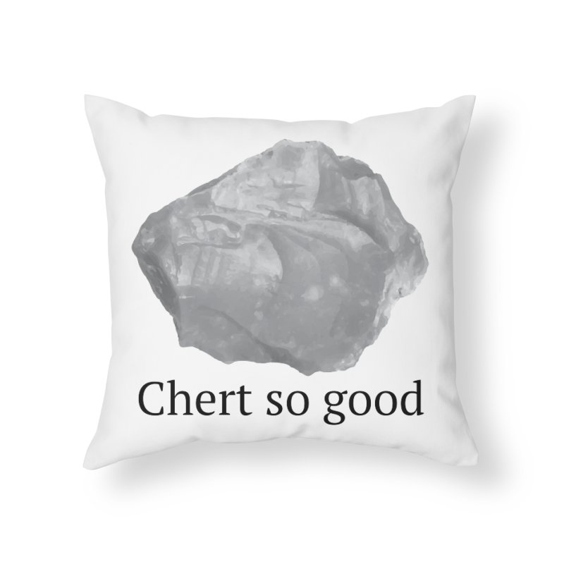 Chert so good Home Throw Pillow by Tectonic City