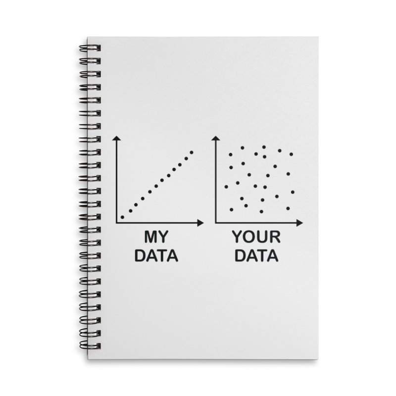 My data is better than your data in Lined Spiral Notebook by Tectonic City