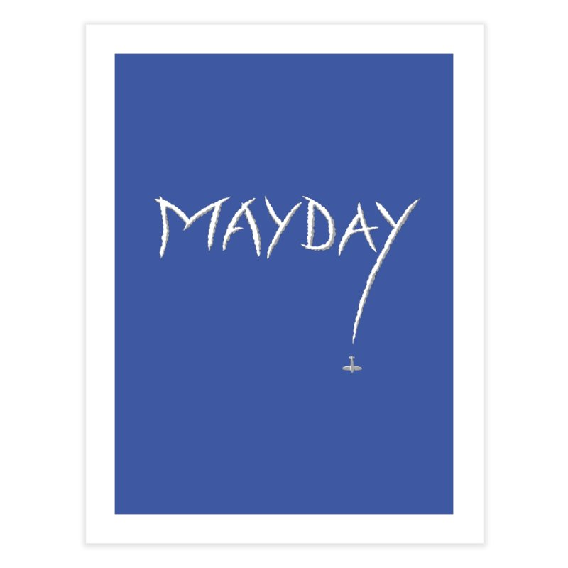 MAYDAY! Home Fine Art Print by Teeframed