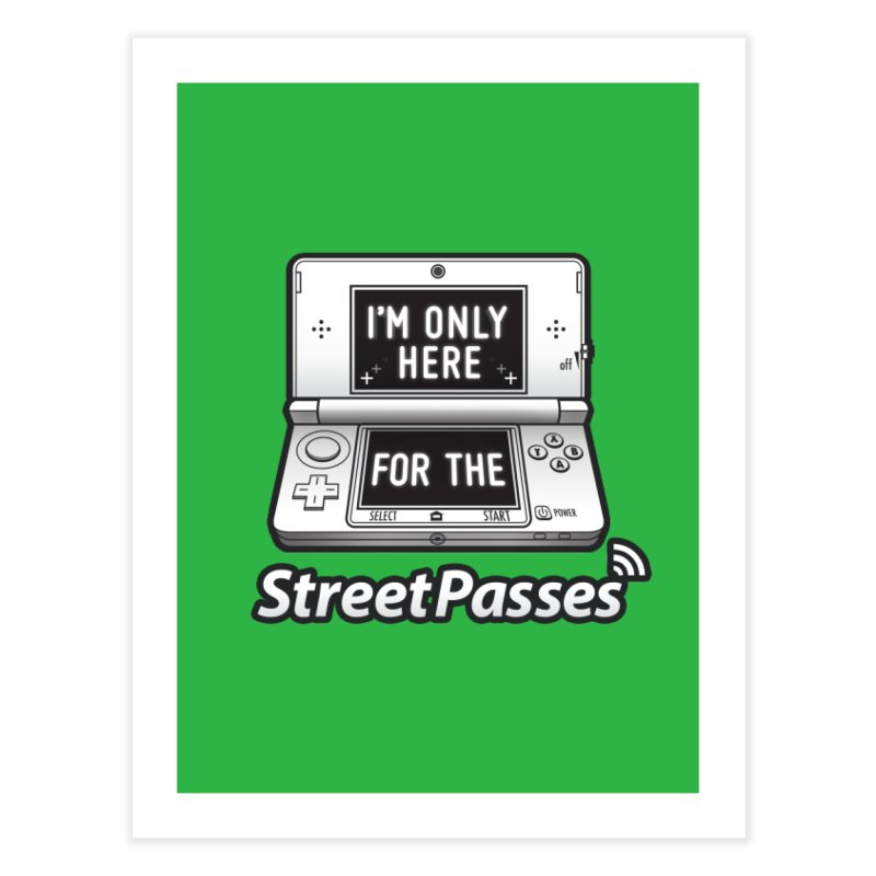 I'm Only Here For The StreetPasses Home Fine Art Print by TeeMaki