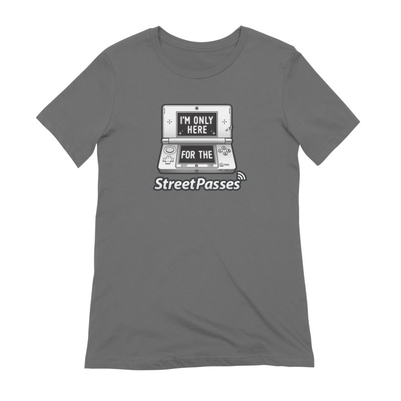 I'm Only Here For The StreetPasses Women's T-Shirt by TeeMaki