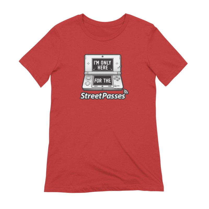 I'm Only Here For The StreetPasses Women's Extra Soft T-Shirt by TeeMaki