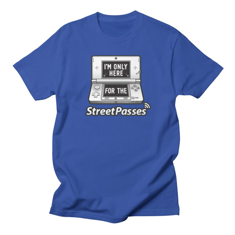 I'm Only Here For The StreetPasses Women's Regular Unisex T-Shirt by TeeMaki