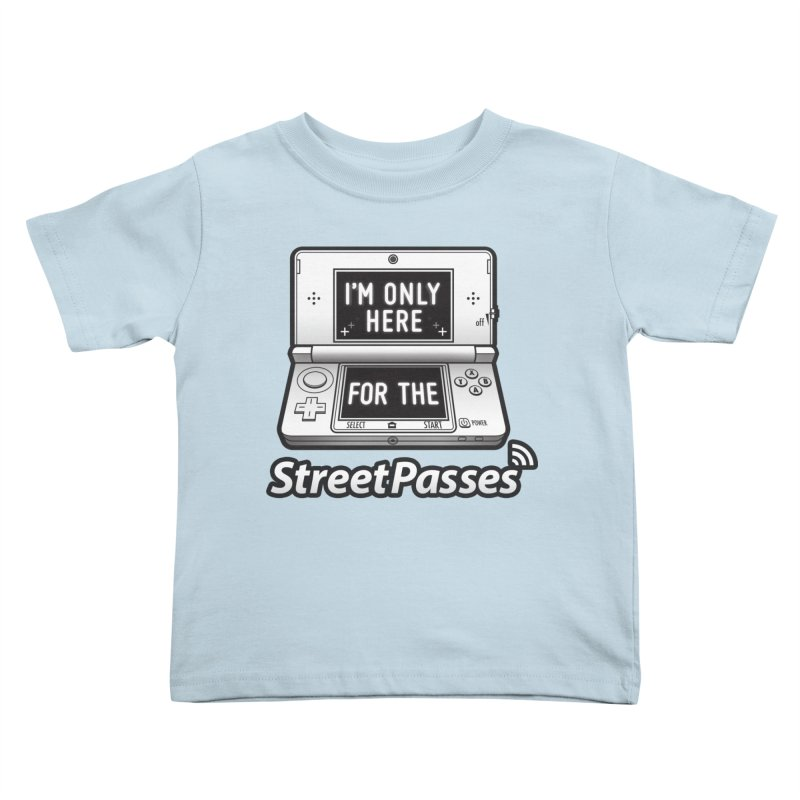 I'm Only Here For The StreetPasses Kids Toddler T-Shirt by TeeMaki