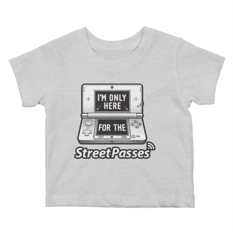 I'm Only Here For The StreetPasses Kids Baby T-Shirt by TeeMaki
