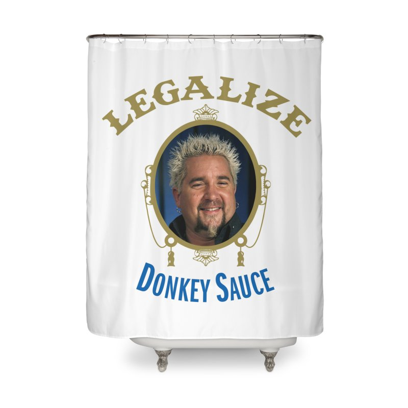 LEGALIZE DONKEY SAUCE Home Shower Curtain by Teenage Stepdad
