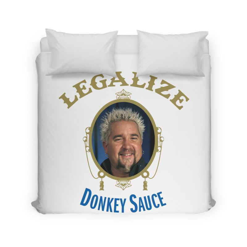 LEGALIZE DONKEY SAUCE Home Duvet by Teenage Stepdad
