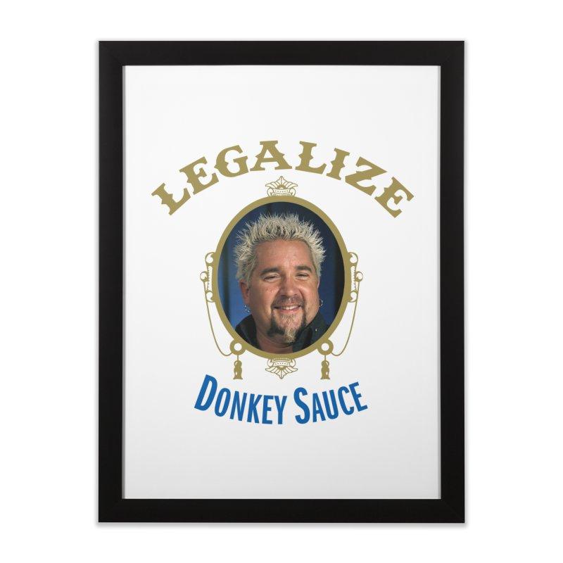 LEGALIZE DONKEY SAUCE Home Framed Fine Art Print by Teenage Stepdad