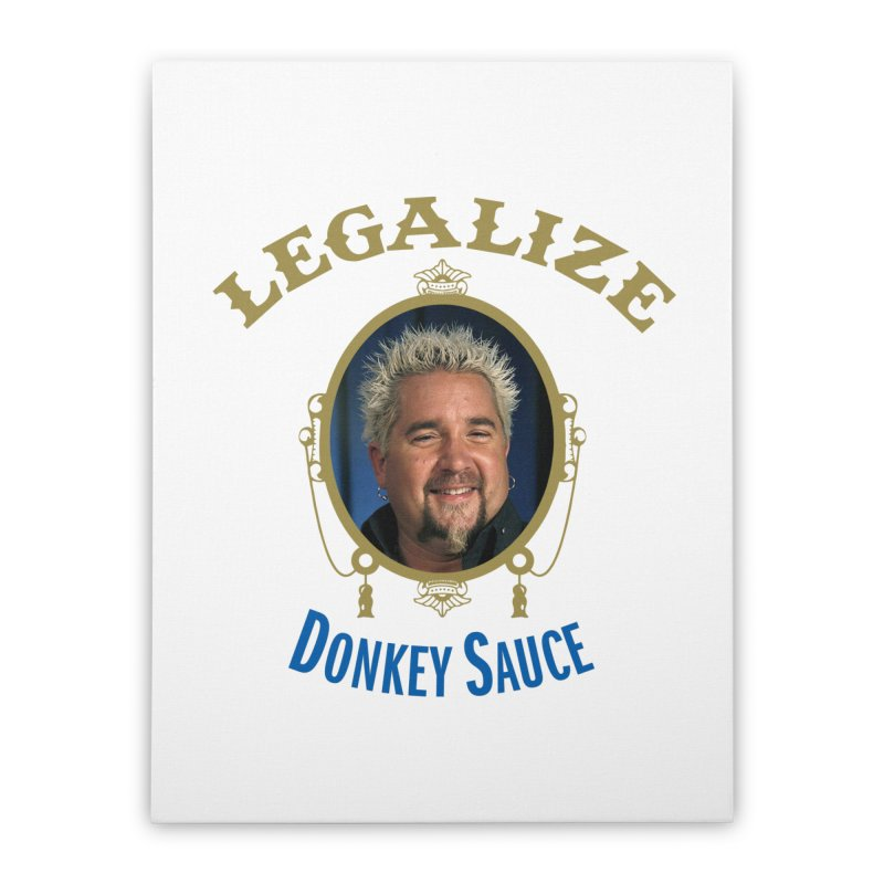 LEGALIZE DONKEY SAUCE Home Stretched Canvas by Teenage Stepdad