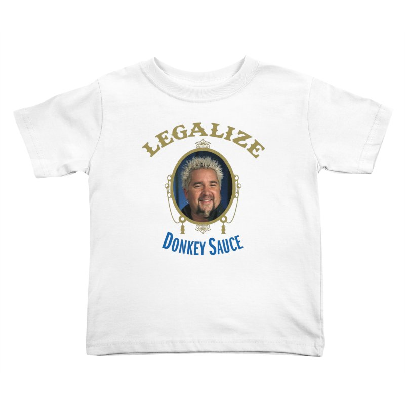 LEGALIZE DONKEY SAUCE Kids Toddler T-Shirt by Teenage Stepdad