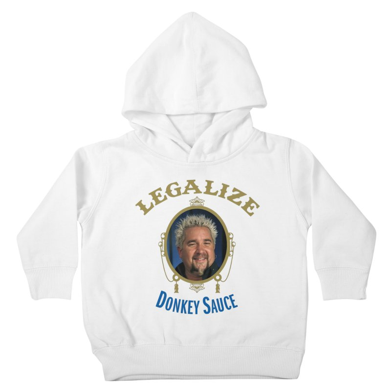 LEGALIZE DONKEY SAUCE Kids Toddler Pullover Hoody by Teenage Stepdad