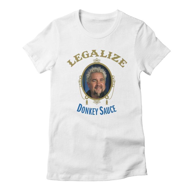 LEGALIZE DONKEY SAUCE Women's T-Shirt by Teenage Stepdad