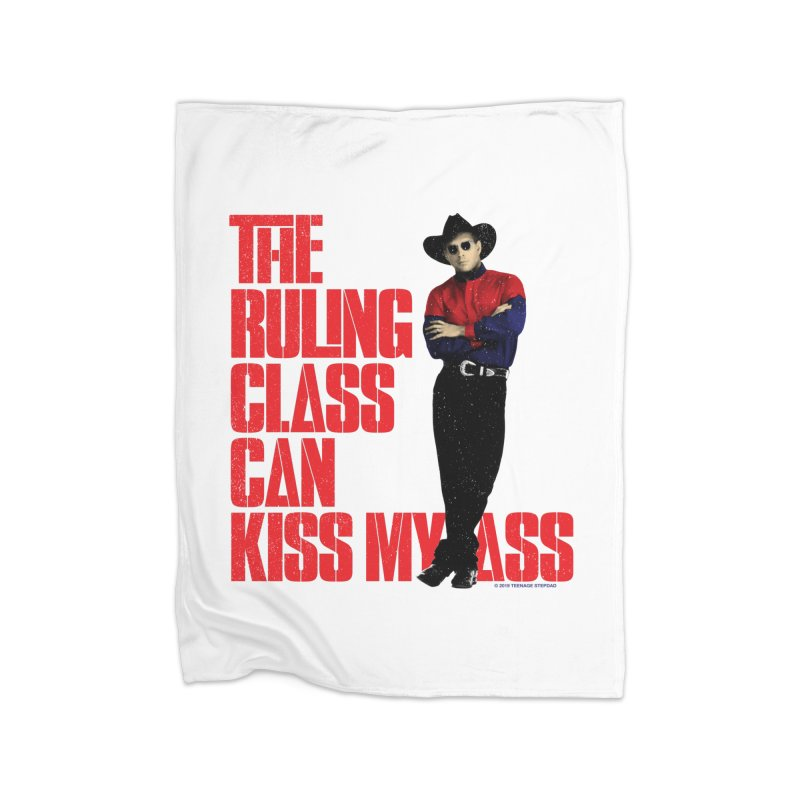 THE RULING CLASS CAN KISS MY ASS Home Fleece Blanket Blanket by Teenage Stepdad