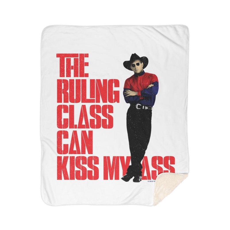 THE RULING CLASS CAN KISS MY ASS Home Sherpa Blanket Blanket by Teenage Stepdad