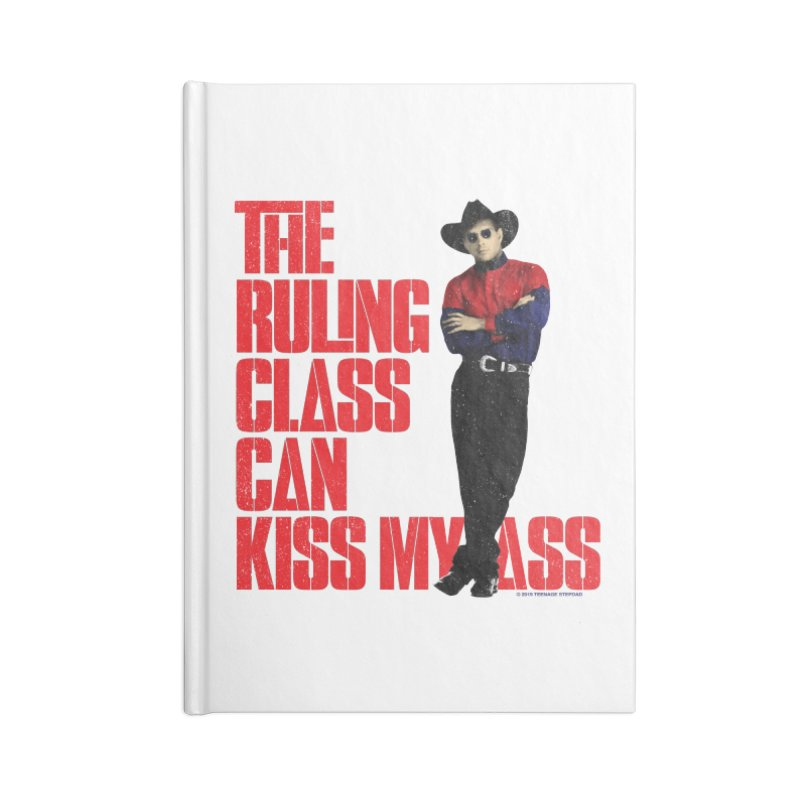 THE RULING CLASS CAN KISS MY ASS Accessories Lined Journal Notebook by Teenage Stepdad