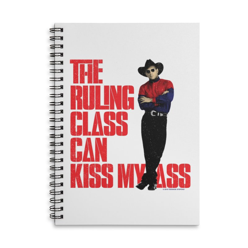 THE RULING CLASS CAN KISS MY ASS Accessories Lined Spiral Notebook by Teenage Stepdad