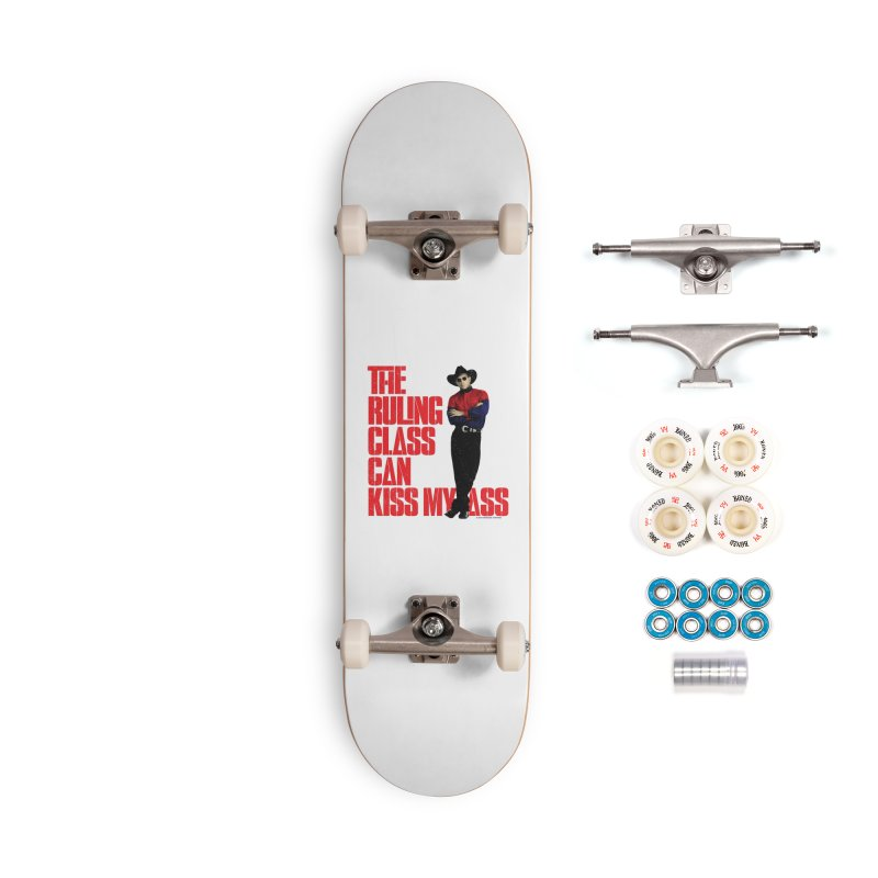 THE RULING CLASS CAN KISS MY ASS Accessories Complete - Premium Skateboard by Teenage Stepdad