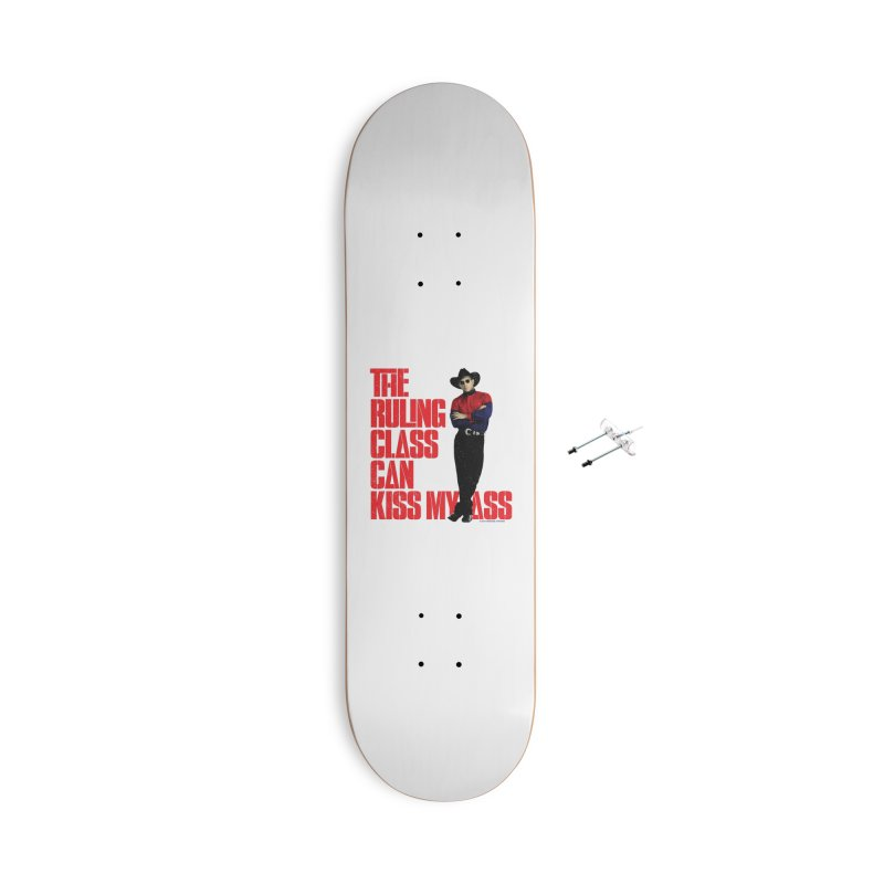 THE RULING CLASS CAN KISS MY ASS Accessories With Hanging Hardware Skateboard by Teenage Stepdad