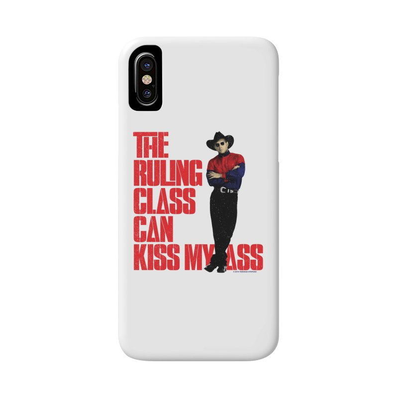 THE RULING CLASS CAN KISS MY ASS Accessories Phone Case by Teenage Stepdad