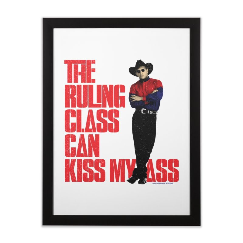 THE RULING CLASS CAN KISS MY ASS Home Framed Fine Art Print by Teenage Stepdad