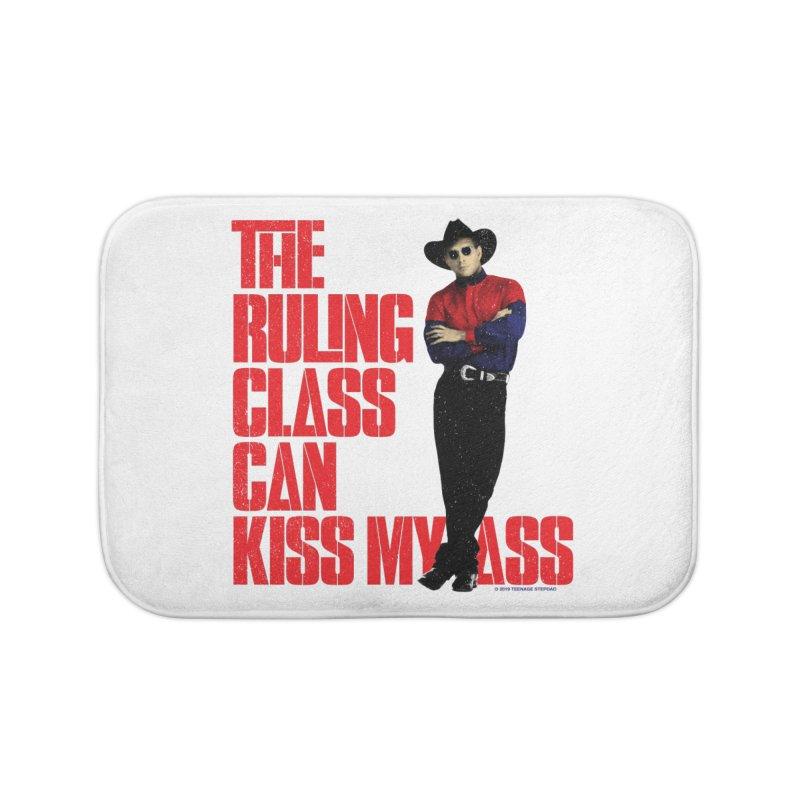 THE RULING CLASS CAN KISS MY ASS Home Bath Mat by Teenage Stepdad
