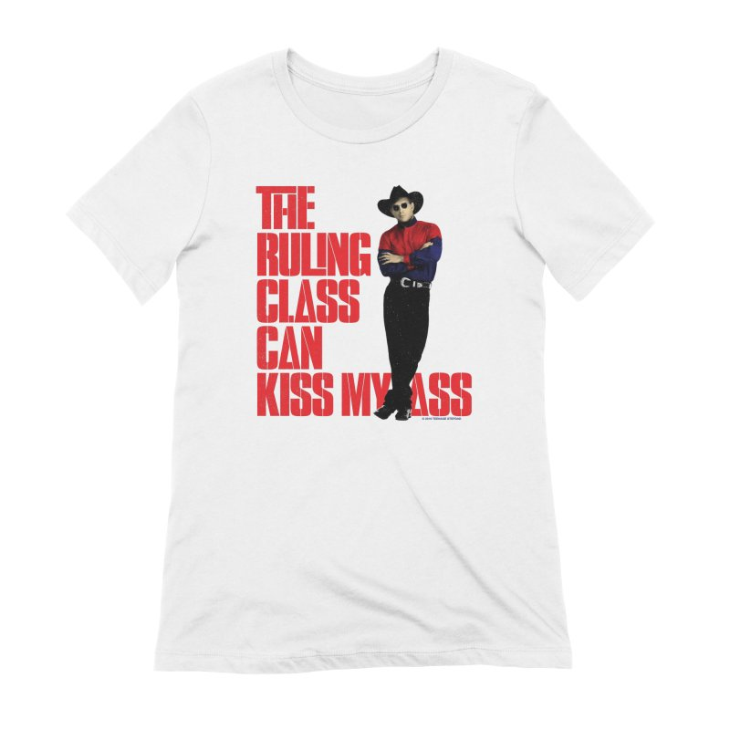 THE RULING CLASS CAN KISS MY ASS Women's Extra Soft T-Shirt by Teenage Stepdad
