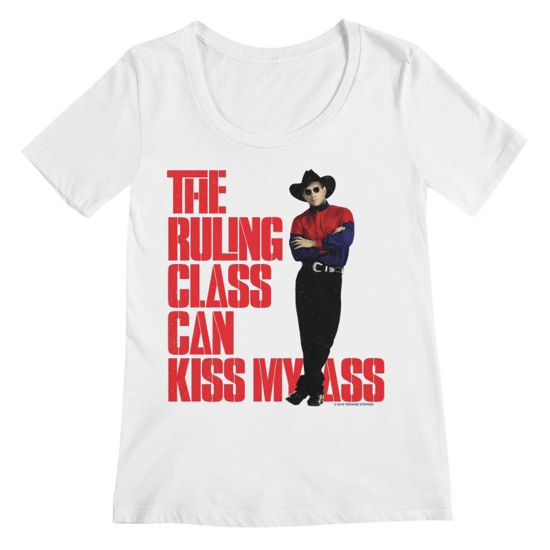 THE RULING CLASS CAN KISS MY ASS Women's Regular Scoop Neck by Teenage Stepdad