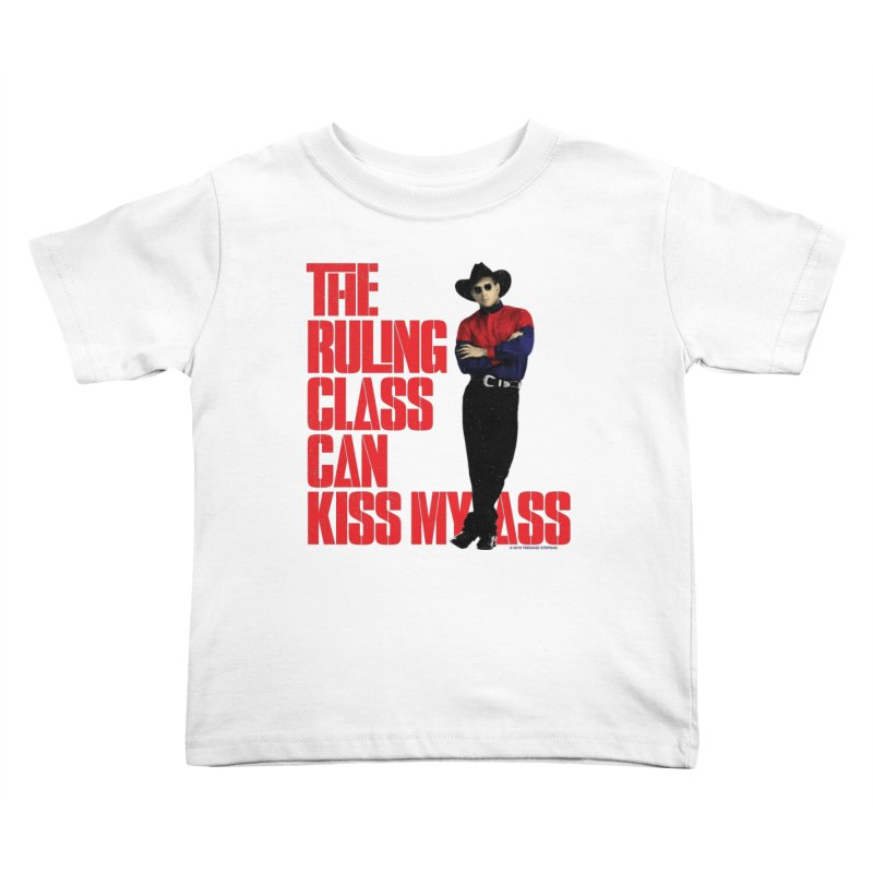 THE RULING CLASS CAN KISS MY ASS Kids Toddler T-Shirt by Teenage Stepdad