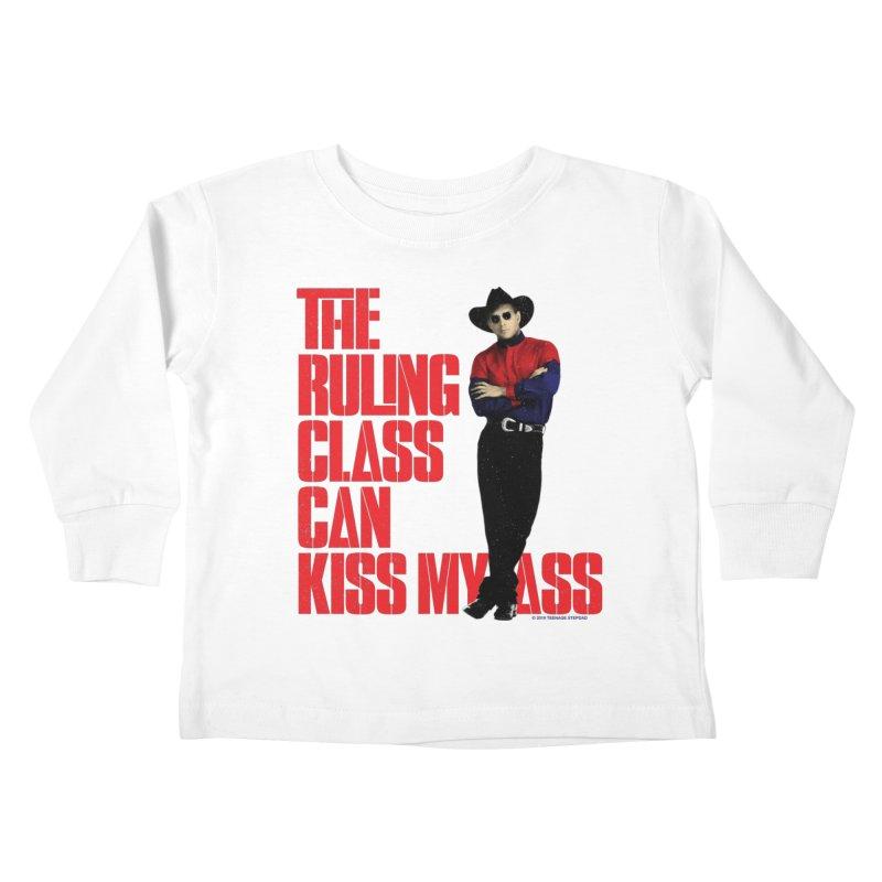 THE RULING CLASS CAN KISS MY ASS Kids Toddler Longsleeve T-Shirt by Teenage Stepdad