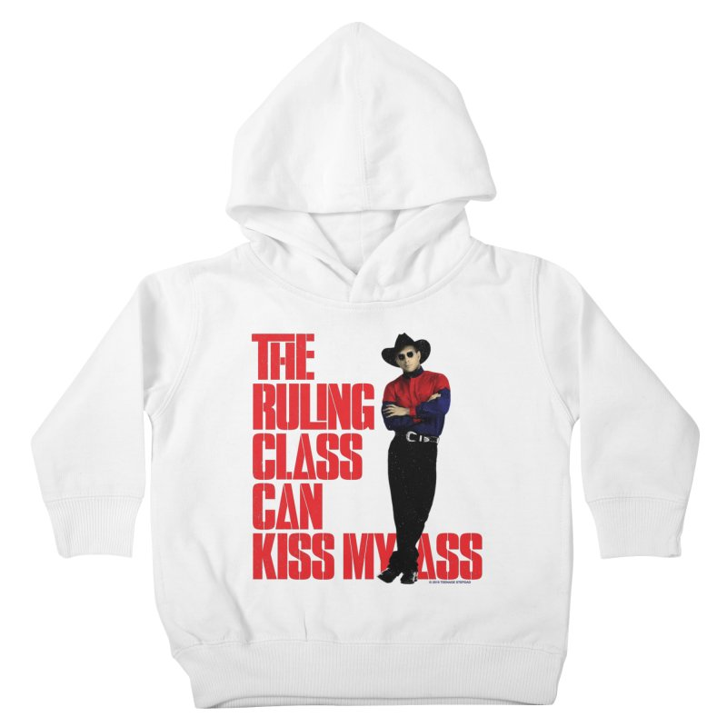 THE RULING CLASS CAN KISS MY ASS Kids Toddler Pullover Hoody by Teenage Stepdad