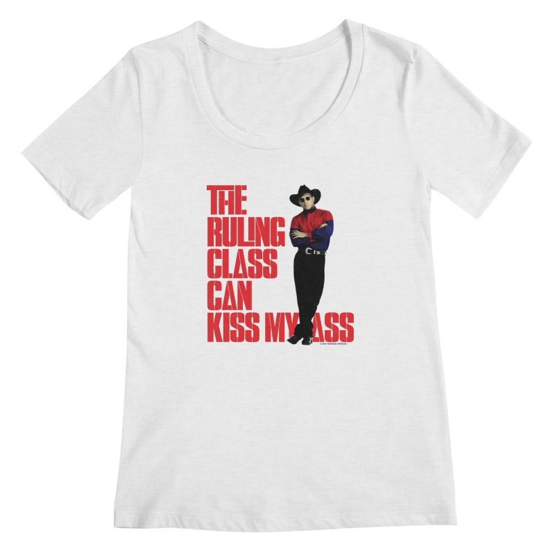 THE RULING CLASS CAN KISS MY ASS Women's Scoop Neck by Teenage Stepdad