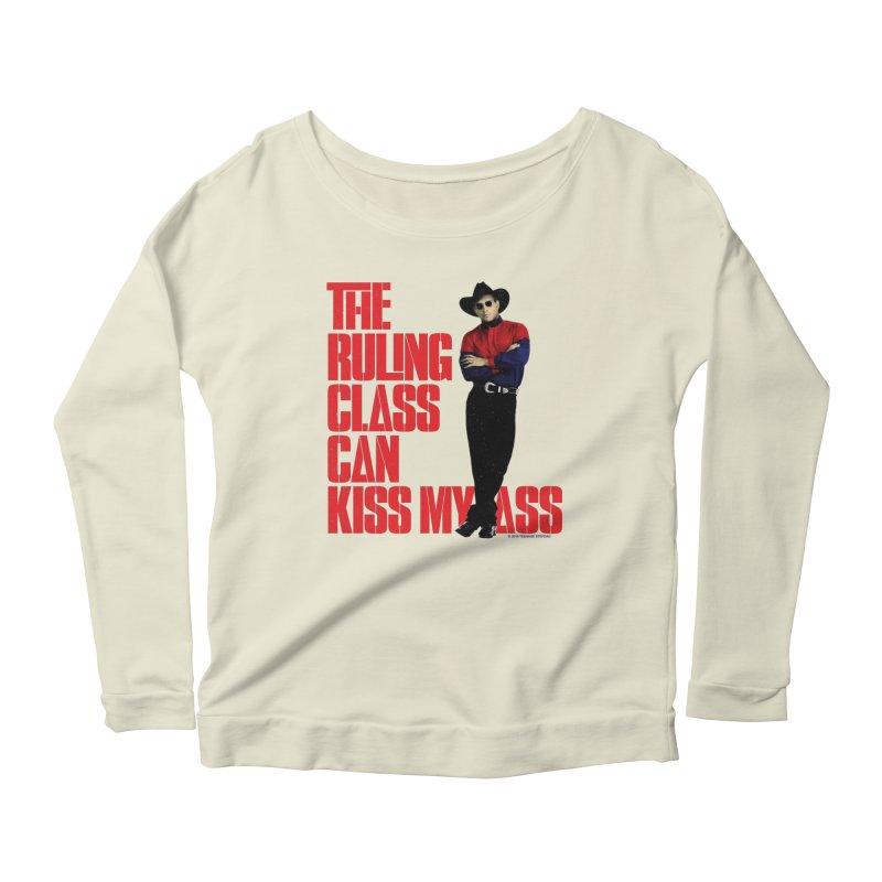 THE RULING CLASS CAN KISS MY ASS Women's Scoop Neck Longsleeve T-Shirt by Teenage Stepdad