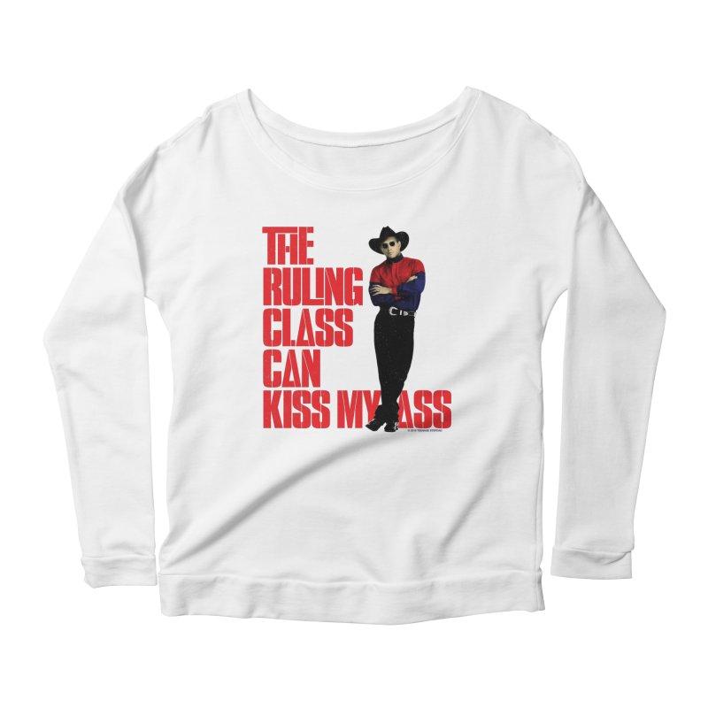 THE RULING CLASS CAN KISS MY ASS Women's Longsleeve T-Shirt by Teenage Stepdad