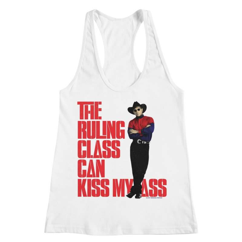 THE RULING CLASS CAN KISS MY ASS Women's Racerback Tank by Teenage Stepdad