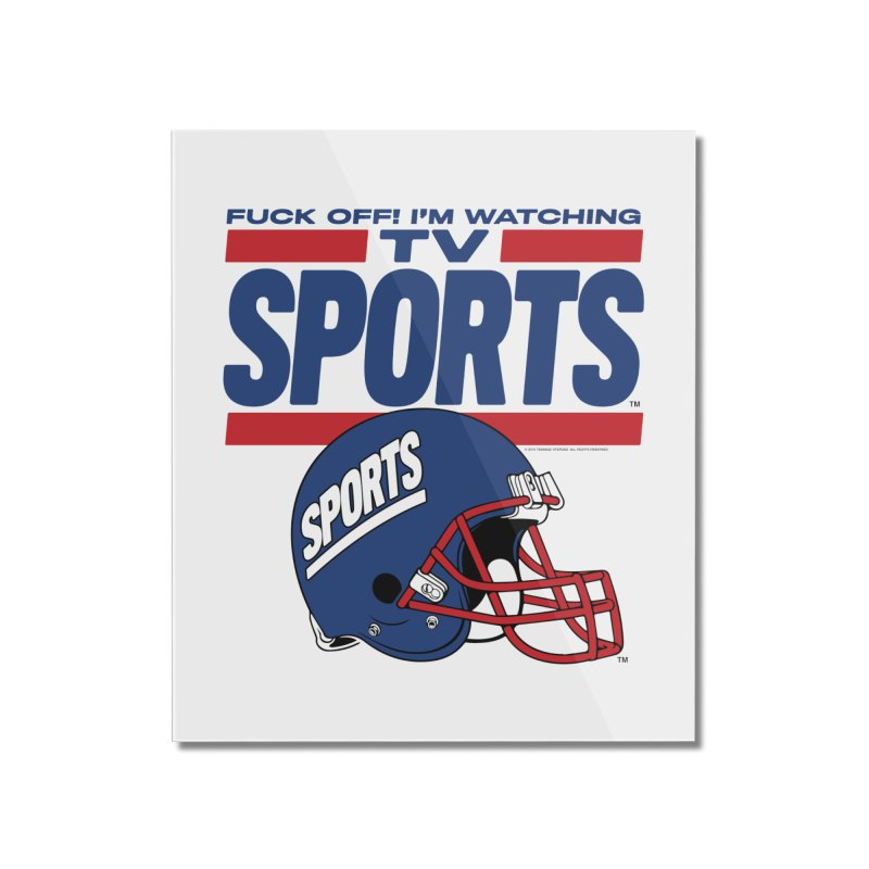 TV SPORTS Home Mounted Acrylic Print by Teenage Stepdad