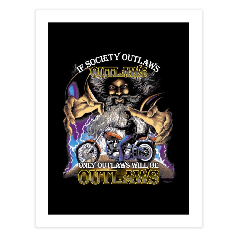 OUTLAWS OUTLAWS OUTLAWS OUTLAWS Home Fine Art Print by Teenage Stepdad