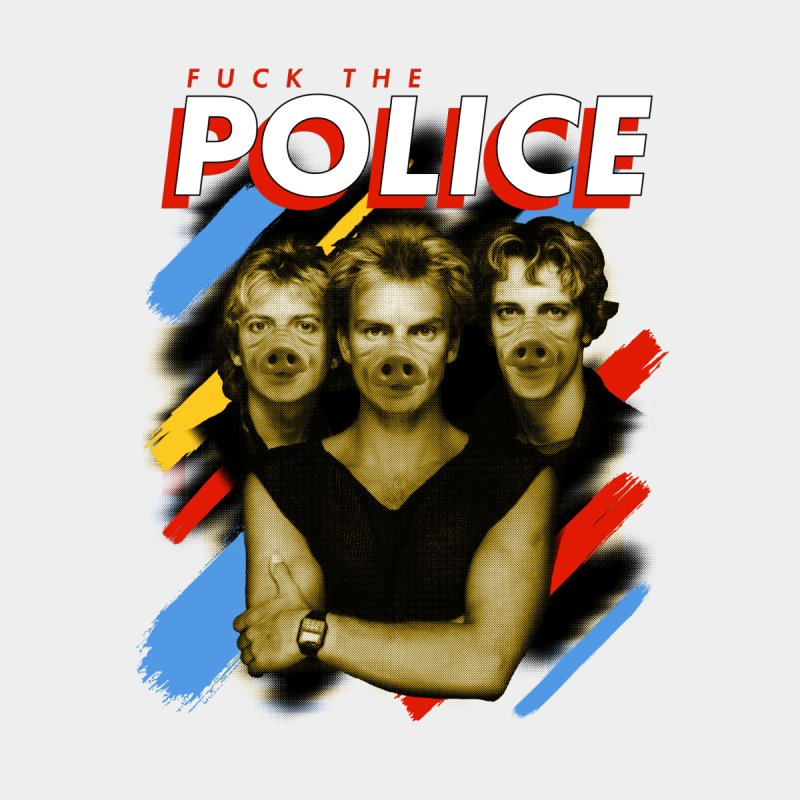 FUCK THE POLICE by Teenage Stepdad
