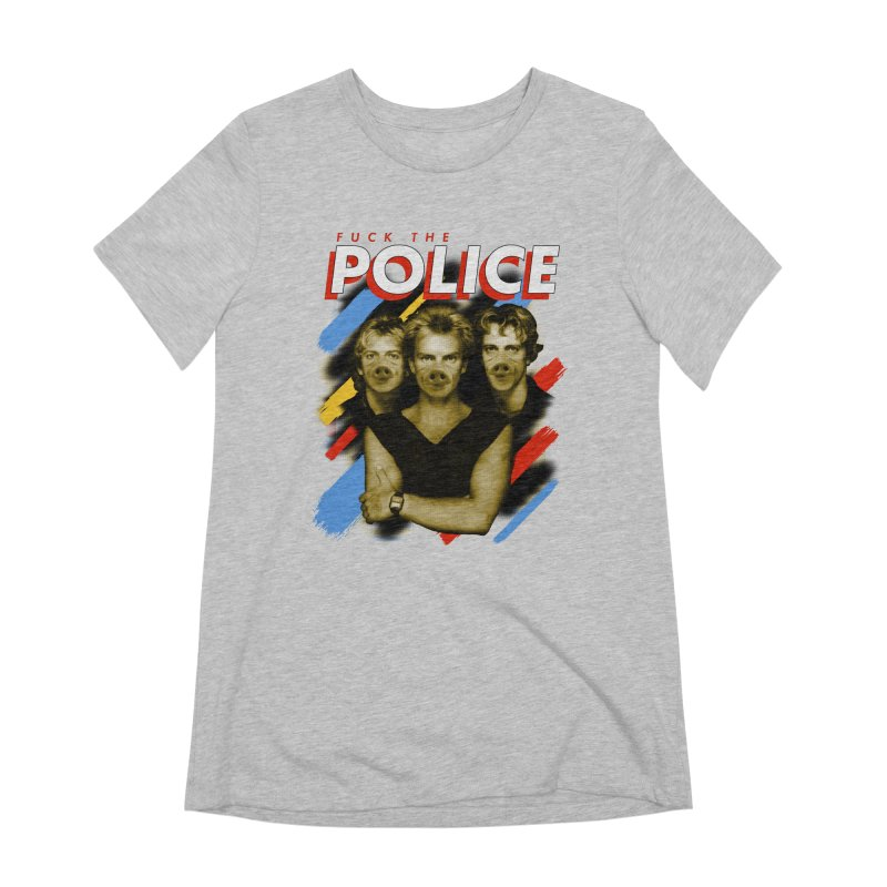 FUCK THE POLICE Women's Extra Soft T-Shirt by Teenage Stepdad